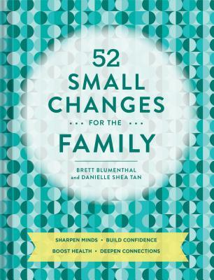 [PDF] [EPUB] 52 Small Changes for the Family: Build Confidence * Deepen Connections * Get Healthy * Increase Intelligence Download by Brett Blumenthal