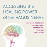 [PDF] [EPUB] Accessing the Healing Power of the Vagus Nerve: Self-Help Exercises for Anxiety, Depression, Trauma, and Autism Download
