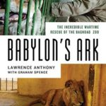 [PDF] [EPUB] Babylon's Ark: The Incredible Wartime Rescue of the Baghdad Zoo Download