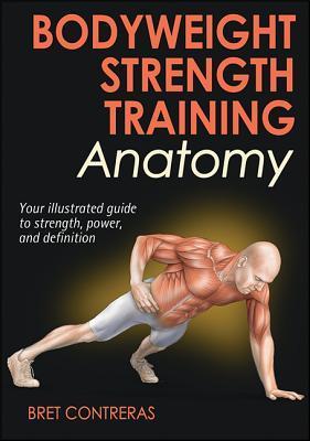 [PDF] [EPUB] Bodyweight Strength Training Anatomy Download by Bret Contreras