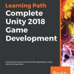 [PDF] [EPUB] Complete Unity 2018 Game Development: Explore techniques to build 2D 3D applications using real-world examples Download