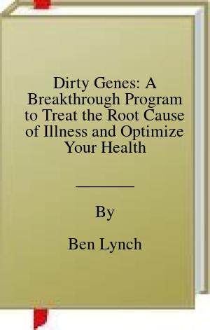 [PDF] [EPUB] Dirty Genes: A Breakthrough Program to Treat the Root Cause of Illness and Optimize Your Health Download by Ben Lynch