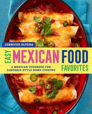 [PDF] [EPUB] Easy Mexican Food Favorites: A Mexican Cookbook for Taqueria-Style Home Cooking Download by Jennifer Olvera