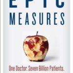 [PDF] [EPUB] Epic Measures: One Doctor. Seven Billion Patients. Download