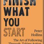 [PDF] [EPUB] Finish What You Start: The Art of Following Through, Taking Action, Executing, Self-Discipline Download