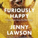 [PDF] [EPUB] Furiously Happy: A Funny Book About Horrible Things Download