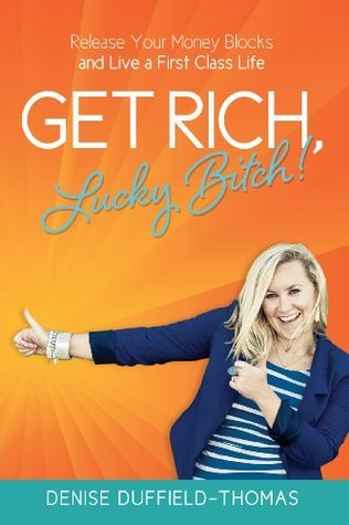 [PDF] [EPUB] Get Rich Lucky Bitch Release Your Money Blocks and Live a First Class Life Download by Denise Duffield-Thomas