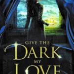 [PDF] [EPUB] Give the Dark My Love (Give the Dark My Love, #1) Download