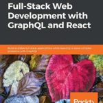 [PDF] [EPUB] Hands-On Full-Stack Web Development with GraphQL and React: Build scalable full-stack applications while learning to solve complex problems with GraphQL Download