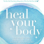[PDF] [EPUB] Heal Your Body: The Mental Causes for Physical Illness and the Metaphysical Way to Overcome Them Download