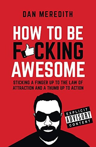 [PDF] [EPUB] How To Be F*cking Awesome Download by Dan Meredith