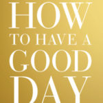 [PDF] [EPUB] How to Have a Good Day: Harness the Power of Behavioral Science to Transform Your Working Life Download