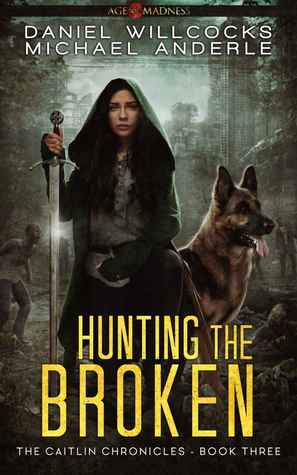 [PDF] [EPUB] Hunting The Broken: Age Of Madness - A Kurtherian Gambit Series (The Caitlin Chronicles, #3) Download by Daniel Willcocks
