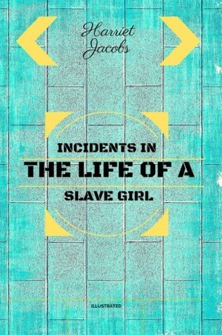 [PDF] [EPUB] Incidents In The Life Of A Slave Girl: By Harriet Jacobs - Illustrated Download by Harriet Jacobs