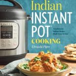[PDF] [EPUB] Indian Instant Pot Cooking: Traditional Indian Dishes Made Easy and Fast Download