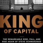 [PDF] [EPUB] King of Capital: The Remarkable Rise, Fall, and Rise Again of Steve Schwarzman and Blackstone Download