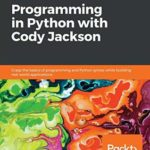 [PDF] [EPUB] Learn Programming in Python with Cody Jackson: Grasp the basics of programming and Python syntax while building real-world applications Download