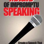[PDF] [EPUB] Magic of Impromptu Speaking: Create a Speech That Will Be Remembered for Years in Under 30 Seconds Download