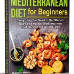 [PDF] [EPUB] Mediterranean Diet for Beginners: Everything You Need to Get Started. Easy and Healthy Mediterranean Diet Recipes for Weight Loss Download