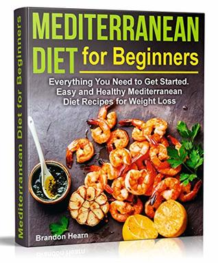 [PDF] [EPUB] Mediterranean Diet for Beginners: Everything You Need to Get Started. Easy and Healthy Mediterranean Diet Recipes for Weight Loss Download by Brandon Hearn