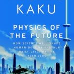 [PDF] [EPUB] Physics of the Future: How Science Will Shape Human Destiny and Our Daily Lives by the Year 2100 Download