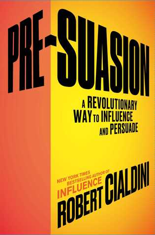 [PDF] [EPUB] Pre-Suasion: A Revolutionary Way to Influence and Persuade Download by Robert B. Cialdini