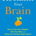 [PDF] [EPUB] Reclaim Your Brain: How to Calm Your Thoughts, Heal Your Mind, and Bring Your Life Back Under Control Download