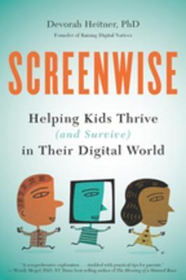 [PDF] [EPUB] Screenwise: Helping Kids Thrive (and Survive) in Their Digital World Download by Devorah Heitner