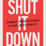 [PDF] [EPUB] Shut It Down: Stories from a Fierce, Loving Resistance Download