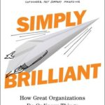 [PDF] [EPUB] Simply Brilliant: How Great Organizations Do Ordinary Things in Extraordinary Ways Download