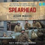 [PDF] [EPUB] Spearhead: An American Tank Gunner, a German Tank Gunner, and the World War II Encounter That Linked Them Forever Download