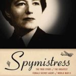[PDF] [EPUB] Spymistress: The True Story of the Greatest Female Secret Agent of World War II Download