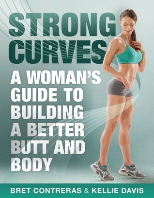 [PDF] [EPUB] Strong Curves: A Woman's Guide to Building a Better Butt and Body Download by Bret Contreras