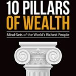 [PDF] [EPUB] The 10 Pillars of Wealth: Mind-Sets of the World's Richest People Download