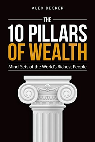 [PDF] [EPUB] The 10 Pillars of Wealth: Mind-Sets of the World's Richest People Download by Alex Becker