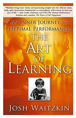 [PDF] [EPUB] The Art of Learning: An Inner Journey to Optimal Performance Download by Josh Waitzkin