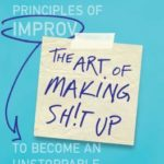 [PDF] [EPUB] The Art of Making Sh!t Up: Using the Principles of Improv to Become an Unstoppable Powerhouse Download