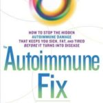 [PDF] [EPUB] The Autoimmune Fix: How to Stop the Hidden Autoimmune Damage That Keeps You Sick, Fat, and Tired Before It Turns Into Disease Download