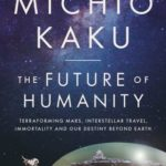 [PDF] [EPUB] The Future of Humanity: Terraforming Mars, Interstellar Travel, Immortality and Our Destiny Beyond Earth Download