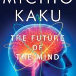 [PDF] [EPUB] The Future of the Mind: The Scientific Quest to Understand, Enhance, and Empower the Mind Download