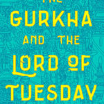 [PDF] [EPUB] The Gurkha and the Lord of Tuesday Download