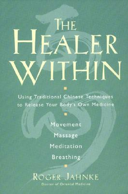 [PDF] [EPUB] The Healer Within: Using Traditional Chinese Techniques To Release Your Body's Own Medicine *Movement *Massage *Meditation *Breathing Download by Roger Jahnke