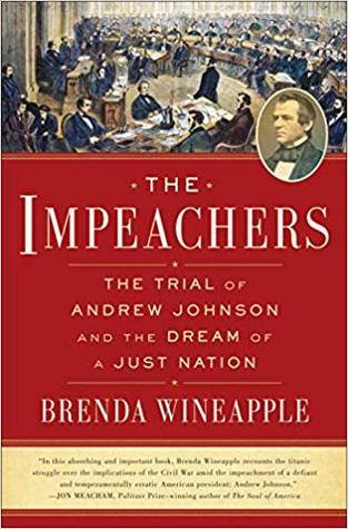 [PDF] [EPUB] The Impeachers: The Trial of Andrew Johnson and the Dream of a Just Nation Download by Brenda Wineapple