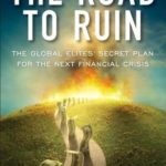 [PDF] [EPUB] The Road to Ruin: The Global Elite's Secret Plan for the Next Financial Crisis Download