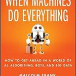 [PDF] [EPUB] What to Do When Machines Do Everything: Five Ways Your Business Can Thrive in an Economy of Bots, AI, and Data Download