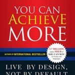 [PDF] [EPUB] You Can Achieve More: Live By Design, Not By Default Download