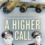 [PDF] [EPUB] A Higher Call: An Incredible True Story of Combat and Chivalry in the War-Torn Skies of World War II Download
