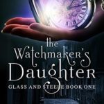 [PDF] [EPUB] The Watchmaker's Daughter (Glass and Steele, #1) Download