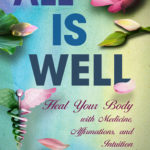 [PDF] [EPUB] All Is Well: Heal Your Body with Medicine, Affirmations, and Intuition Download