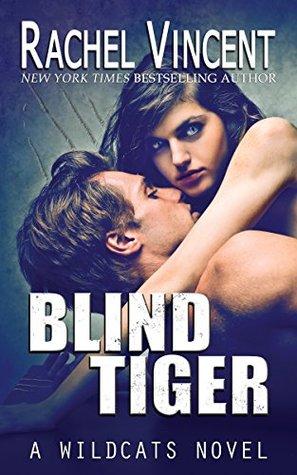 [PDF] [EPUB] Blind Tiger (Wildcats, #2) Download by Rachel Vincent